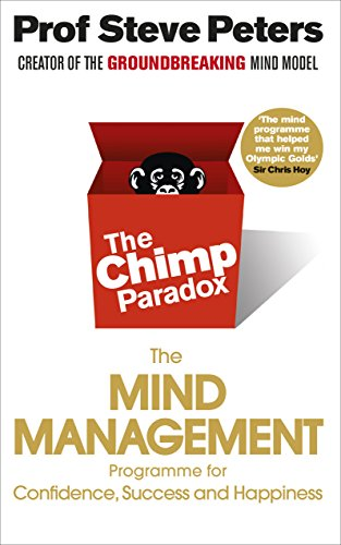 The Chimp Paradox: The Acclaimed Mind Management Programme to Help You Achieve Success, Confidence and Happiness by Dr Steve Peters