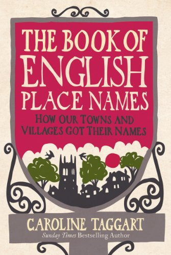 The Book of English Place Names: How Our Towns and Villages Got Their Names by Caroline Taggart