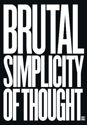 Brutal Simplicity of Thought: How it Changed the World by Maurice Nathan Saatchi