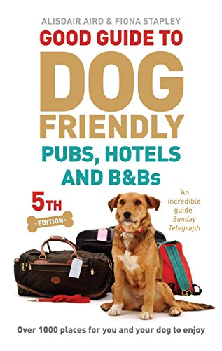 Good Guide to Dog Friendly Pubs, Hotels and B&Bs by Alisdair Aird