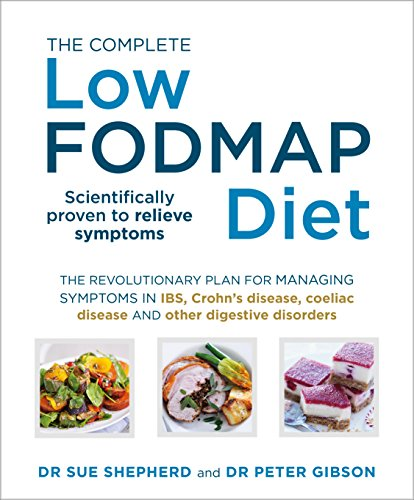 The Complete Low-FODMAP Diet: The Revolutionary Plan for Managing Symptoms in IBS, Crohn's Disease, Coeliac Disease and Other Digestive Disorders by Sue Shepherd