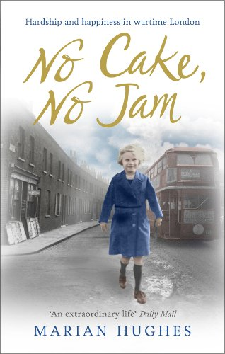 No Cake, No Jam: Hardship and Happiness in Wartime London by Marian Hughes