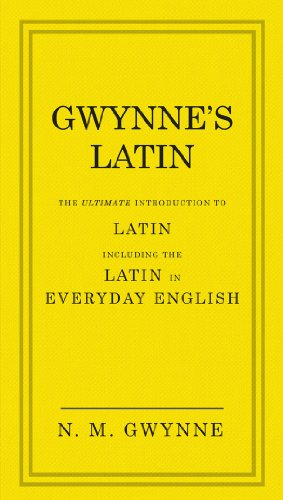 Gwynne's Latin: The Ultimate Introduction to Latin Including the Latin in Everyday English by N.M. Gwynne