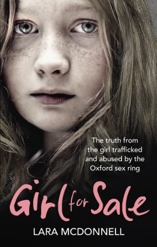 Girl for Sale: The Shocking True Story from the Girl Trafficked and Abused by Oxford's Evil Sex Ring by Lara McDonnell