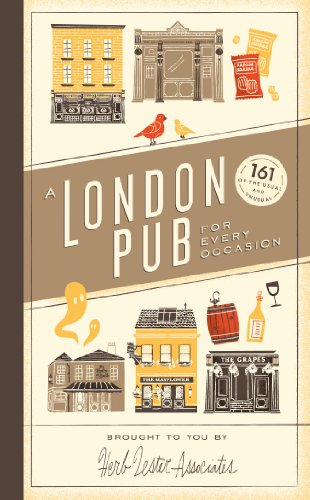A London Pub for Every Occasion: 161 Tried-and-tested Pubs in a Pocket-sized Guide That's Perfect for Londoners and Travellers Alike by Herb Lester Associates Limited