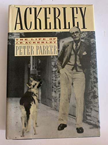 Ackerley: A Biography of J.R.Ackerley by Peter Parker