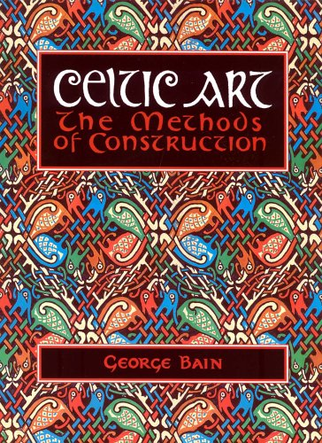 Celtic Art: The Methods of Construction by George Bain