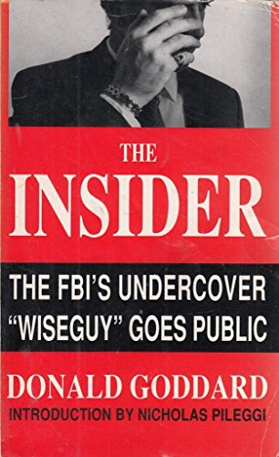 """The Insider: The FBI's Undercover """"Wiseguy"""" Goes Public by Donald Goddard"""