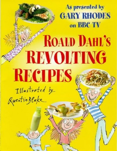 Roald Dahl's Revolting Recipes: As Presented by Gary Rhodes on BBC TV by Roald Dahl