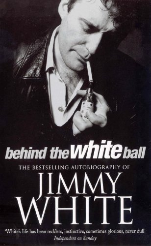 Behind the White Ball: My Autobiography by Jimmy White