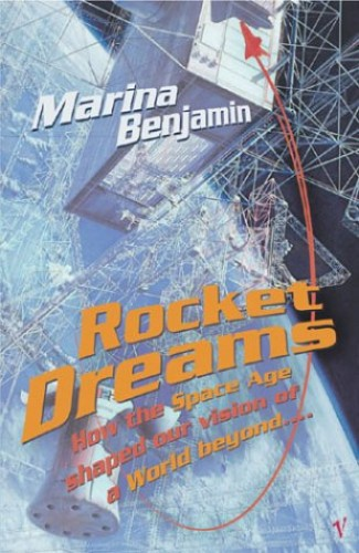 Rocket Dreams: How the Space Age Shaped Our Vision of a World Beyond... by Marina Benjamin