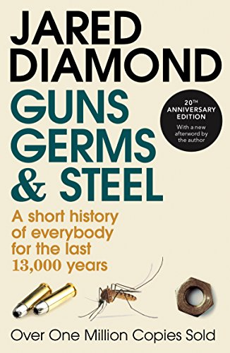 Guns, Germs and Steel: A Short History of Everbody for the Last 13000 Years by Jared M. Diamond