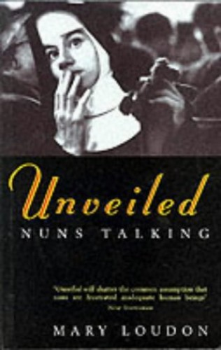 Unveiled: Nuns Talking by Mary Loudon