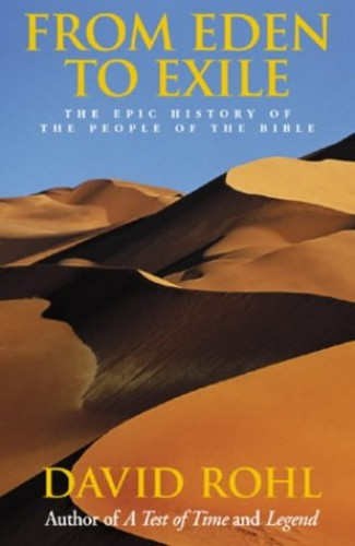 From Eden to Exile: The Epic History of the People of the Bible by David Rohl