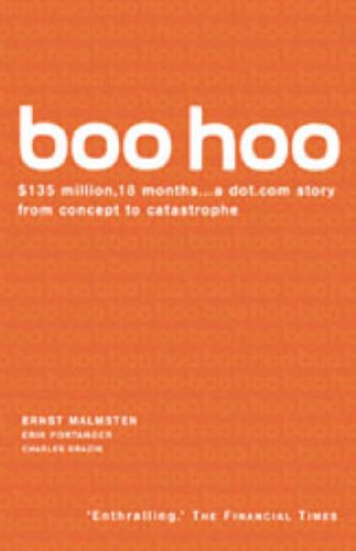 Boo Hoo: A dot.com Story from Concept to Catastrophe by Ernst Malmsten