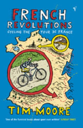 French Revolutions: Cycling the Tour De France by Tim Moore