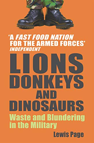 Lions, Donkeys and Dinosaurs: Waste and Blundering in the Military by Lewis Page