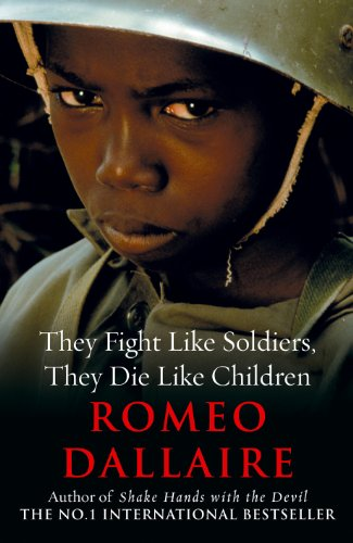 They Fight Like Soldiers, They Die Like Children by Romeo Dallaire