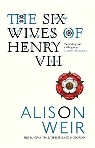 The Six Wives of Henry VIII by Alison Weir