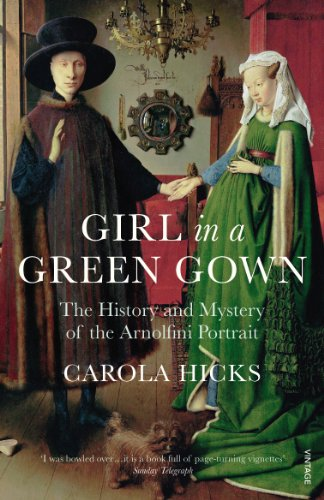 Girl in a Green Gown: The History and Mystery of the Arnolfini Portrait by Carola Hicks