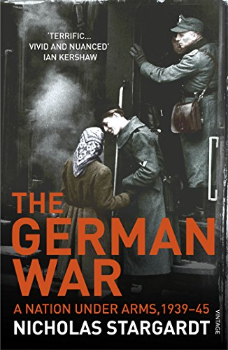 The German War: A Nation Under Arms, 1939-45 by Nicholas Stargardt