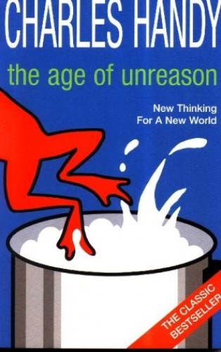 The Age of Unreason by Charles B. Handy