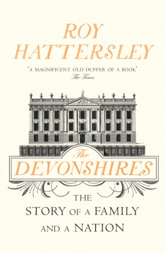 The Devonshires: The Story of a Family and a Nation by Roy Hattersley