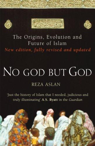 No God But God: The Origins, Evolution and Future of Islam by Reza Aslan