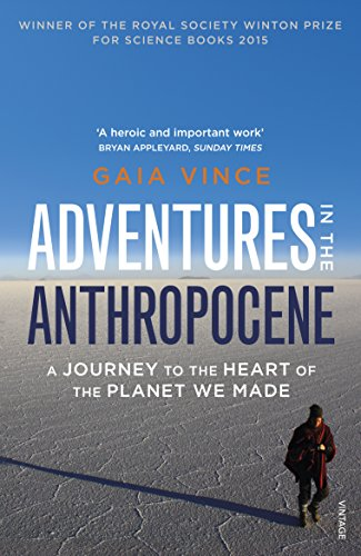 Adventures in the Anthropocene: A Journey to the Heart of the Planet We Made by Gaia Vince
