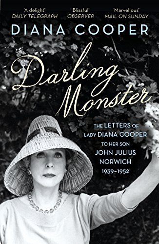 Darling Monster: The Letters of Lady Diana Cooper to Her Son John Julius Norwich 1939-1952 by Diana Cooper