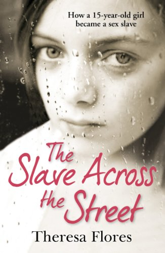 The Slave Across the Street: The Harrowing True Story of How a 15-year-old Girl Became a Sex Slave by Theresa Flores