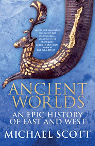 Ancient Worlds: An Epic History of East and West by Michael Scott