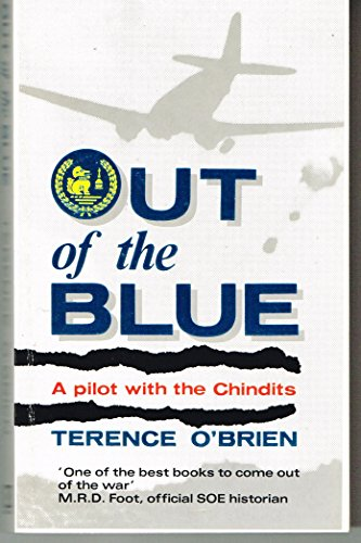 Out of the Blue: Pilot with the Chindits by Terence O'Brien