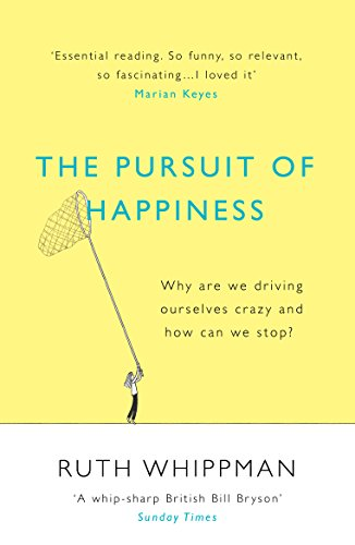 The Pursuit of Happiness: Why are We Driving Ourselves Crazy and How Can We Stop? by Ruth Whippman