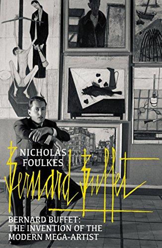 Bernard Buffet: The Invention of the Modern Mega-Artist by Nicholas Foulkes