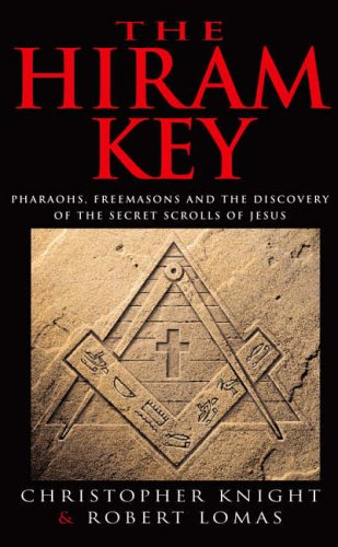 The Hiram Key: Pharoahs, Freemasons and the Discovery of the Secret Scrolls of Christ by Christopher Knight