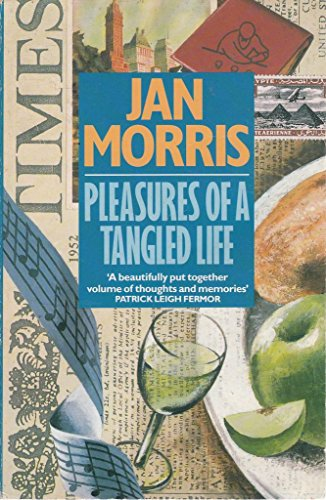 Pleasures of a Tangled Life by Jan Morris