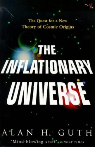 The Inflationary Universe: Quest for a New Theory of Cosmic Origins by Alan H. Guth