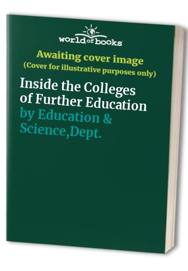 Inside the Colleges of Further Education by Education & Science,Dept.of