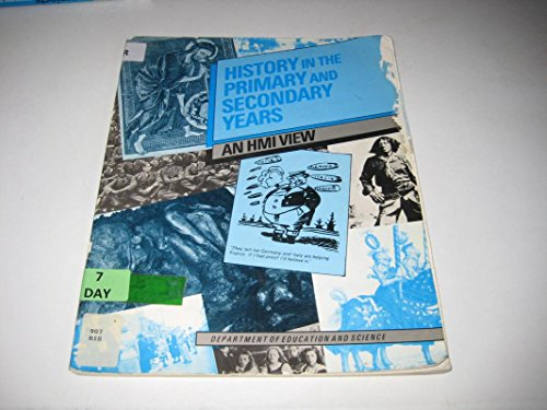 History in the Primary and Secondary Years by Education & Science,Dept.of