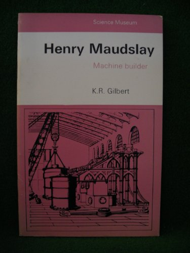 Henry Maudslay: Machine Builder by The Science Museum