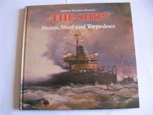 Steam, Steel and Torpedoes: Warship in the Nineteenth Century: [8] by National Maritime Museum