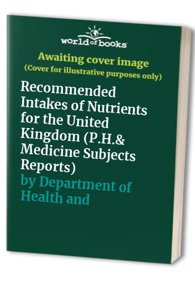 Recommended Intakes of Nutrients for the United Kingdom by Department of Health and Social Security