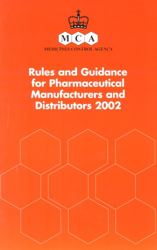 Rules and Guidance for Pharmaceutical Manufacturers and Distributors: 2002 by Medicines Control Agency