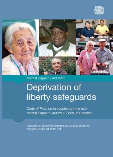 Deprivation of Liberty Safeguards: Code of Practice to Supplement the Main Mental Capacity Act 2005 Code of Practice by TSO