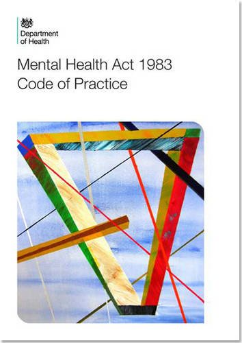 Code of Practice: Mental Health Act 1983 by Great Britain: Department of Health