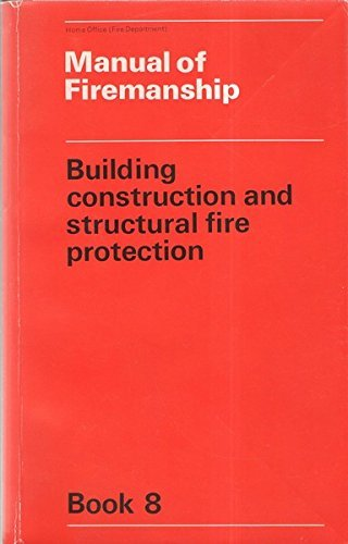 Manual of Firemanship: Survey of the Science of Fire-fighting: Bk. 8: Building Construction and Structural Fire Protection by Great Britain. Home Office