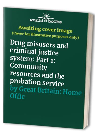 Drug Misusers and the Criminal Justice System: Pt. 1: Community Resources and the Probation Service by Advisory Council on the Misuse of Drugs