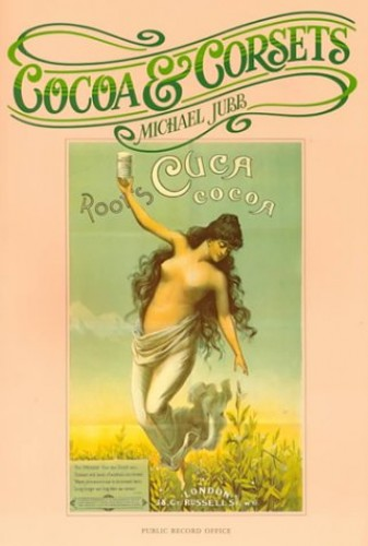 Cocoa and Corsets: Selection of Late Victorian and Edwardian Posters and Showcards from the Stationers' Company Copyright Records Preserved in the Public Record Office by Public Record Office