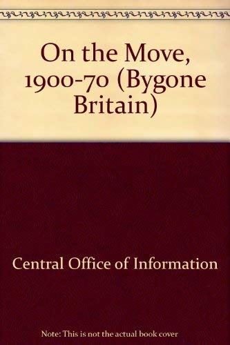 On the Move, 1900-70 by Central Office of Information